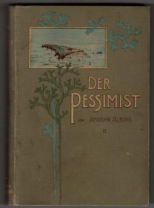 Der Pessimist : Roman / von Ansgar Albing. Zweiter (Schluß-) Band.  (II. Band).