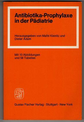 Antibiotika-Prophylaxe in der Pädiatrie : Ein Ratgeber für die Praxis ; [Referate e. Arbeitstagung, 26. - 28. Juni 1980 in Frankfurt am Main].