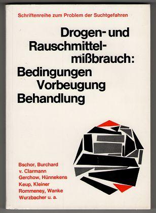 Drogen- und Rauschmittelmißbrauch : Bedingungen, Vorbeugen, Behandlung; Schriftenreihe zum Problem der Suchtgefahren Heft 17.