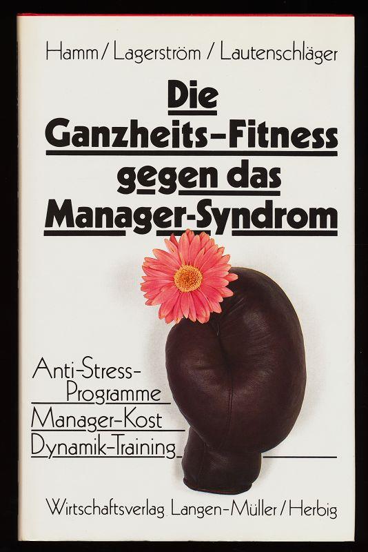 Die Ganzheits-Fitness gegen das Manager-Syndrom : Anti-Streß-Programme, Manager-Kost, Dynamik-Training.