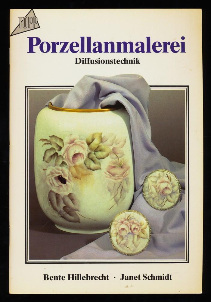 Porzellanmalerei : Diffusionstechnik. Reihe: Topp. 2. Aufl.,