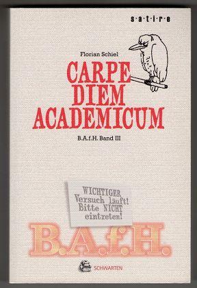 Carpe Diem Academicum  B.A.f.H. III. Satirische Kurzgeschichten aus der Reihe: Bastard Assistant from Hell. 1. Aufl.,