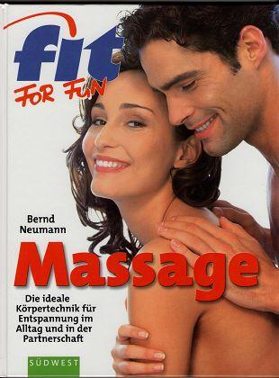 Massage : Die ideale Körpertechnik für Entspannung im Alltag und in der Partnerschaft. Südwest-Kursbuch Fit for fun. 2. aktual. u. erw. Aufl.,