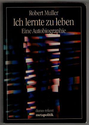 Ich lernte zu leben : Eine Autobiographie. 1. Aufl., 1. - 2. Tsd.,