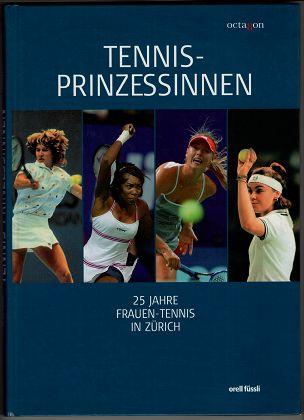Tennis-Prinzessinnen : 25 Jahre Frauen-Tennis in Zürich.