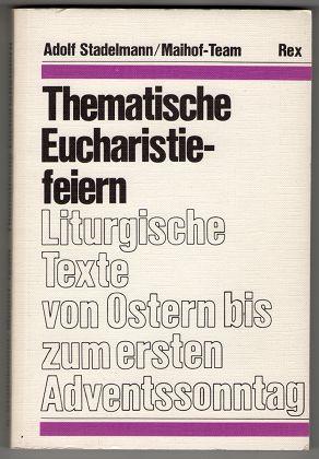 Thematische Eucharistiefeiern. Liturgische Texte von Ostern bis zum ersten (1.) Adventssonntag