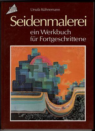 Seidenmalerei - ein Werkbuch für Fortgeschrittene. 1. Aufl.,
