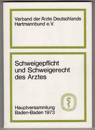 Verband der Ärzte Deutschlands Hartmannbund e.V. und Rosmarie Hennigs [Red.]: Schweigepflicht und Schweigerecht des behandelnden Arztes. Hauptversammlung Baden-Baden 1973. Schriftenreihe des Hartmannbundes.