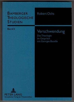 Verschwendung : Die Theologie im Gespräch mit Georges Bataille. Bamberger theologische Studien ; Bd. 2.