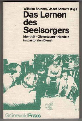 Das Lernen des Seelsorgers : Identität - Zielsetzung - Handeln im pastoralen Dienst. 1. Aufl.,