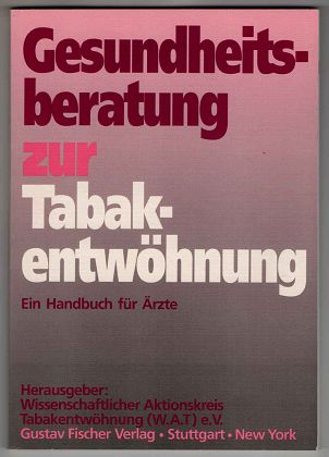 Gesundheitsberatung zur Tabakentwöhnung : Ein Handbuch für Ärzte. Wissenschaftlicher Aktionskreis Tabakentwöhnung (WAT) e.V.
