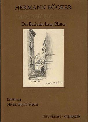 Hermann Böcker - Magdeburg - Harz : Das Buch der losen Blätter. Zeichnungen 1917 - 1918. Einführung von Herma Bashir-Hecht.