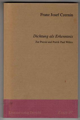 Dichtung als Erkenntnis : Zur Poesie und Poetik Paul Wührs. Essay 37. Erstausg.
