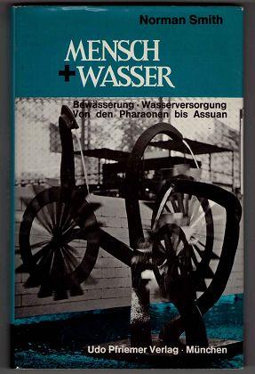 Mensch und Wasser : Bewässerung, Wasserversorgung ; von d. Pharaonen bis Assuan. 1. Aufl.,
