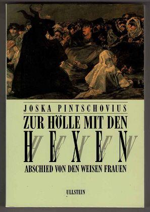 Zur Hölle mit den Hexen : Abschied von den weisen Frauen.