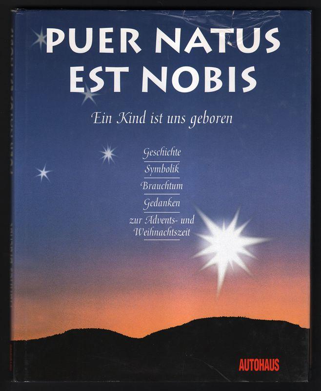 Puer natus est nobis - Ein Kind ist uns geboren. Geschichte, Symbolik, Brauchtum, Gedanken zur Advents- u. Weihnachtszeit (Mit CD)