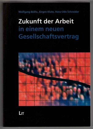 Zukunft der Arbeit in einem neuen Gesellschaftsvertrag. Forum Religion & Sozialkultur : Abteilung B, Profile und Projekte ; Bd. 6. 3. korr. u. ergänzte Aufl.,