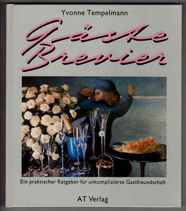 Gäste-Brevier : Ein praktischer Ratgeber für unkomplizierte Gastfreundschaft.