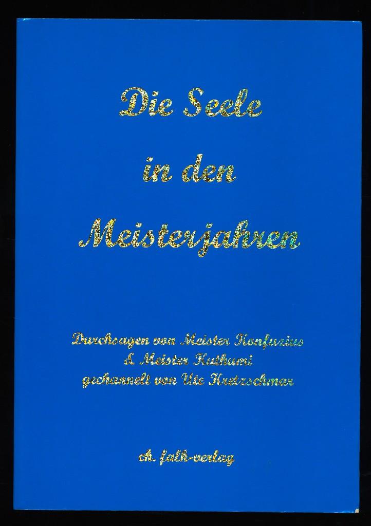 Die Seele in den Meisterjahren : Durchsagen von Meister Konfuzius & Meister Kuthumi, gechannelt von Ute Kretzschmar Orig.-Ausg., 6. Aufl.,