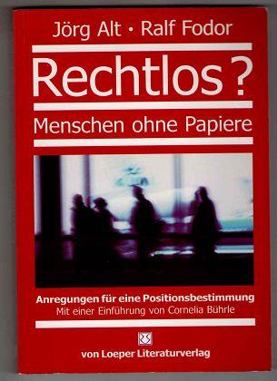Rechtlos? Menschen ohne Papiere. Anregungen für eine Positionsbestimmung. Orig.-Ausg., 1. Aufl.,