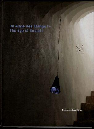 Im Auge des Klangs I - The Eye on Sound I. 12 Positionen zeitgenössischer Klang- und Lichtkunst im Museum Schloss Moyland. (Mit Audio-CD).