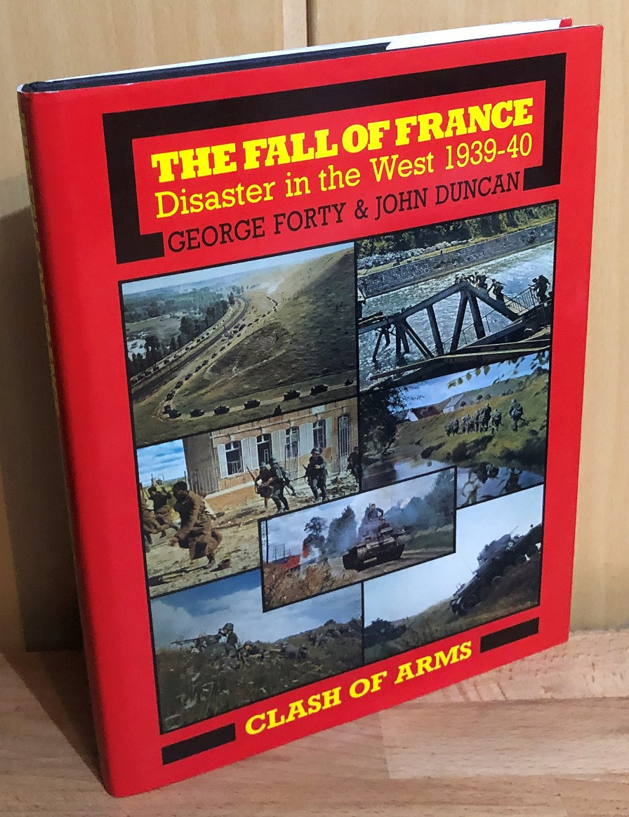 The Fall of France. Disaster in the West 1939-1940. Schriftenreihe: Clash of arms.
