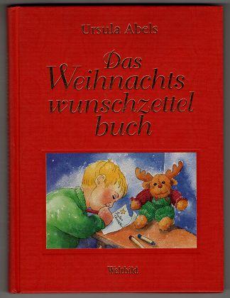 Das Weihnachtswunschzettelbuch : Für Groß und Klein mit Bastelanleitungen.