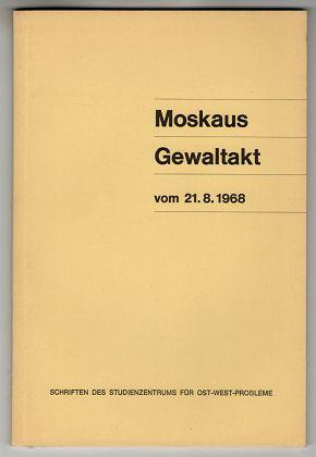 Moskaus Gewaltakt vom 21.8.1968. Schriften des Studienzentrums für Ost-West-Probleme.