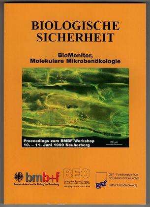 Biologische Sicherheit : BioMonitor, Molekulare Mikrobenökologie. Beiträge zum Gentransfer und Nachweis von (transgenen) Mikroorganismen in der Umwelt, Sicherheitsaspekte bei der Freisetzung gentechnisch veränderter Mikroorganismen, Genomsequenzierung bei Bakterien ; Proceedings zum BMBF-Workshop, 10.11. Juni 1999 GSF - Neuherberg.