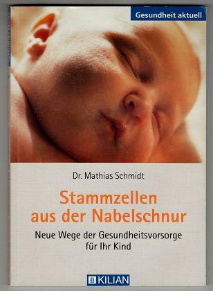 Stammzellen aus der Nabelschnur : neue Wege der Gesundheitsvorsorge für Ihr Kind. Gesundheit aktuell. 2., aktualisierte und erw. Aufl.,