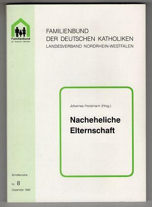 Nacheheliche Elternschaft : Möglichkeiten und Grenzen elterlicher Verantwortung nach dem Scheitern einer Ehe. Schriftenreihe des Familienbundes der Deutschen Katholiken in NRW ; 8.