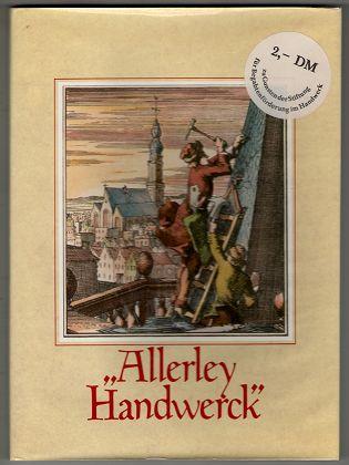 Allerley Handwerck. Ausgewählt aus alten Blättern und Texten.