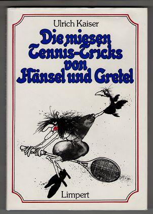 Die miesen Tennis-Tricks von Hänsel und Gretel. 1. Aufl.,