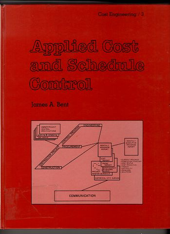 Applied cost and schedule control / James A. Bent. Cost engineering 3.