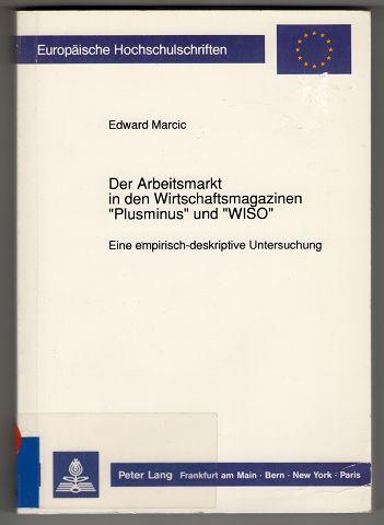 """Der Arbeitsmarkt in den Wirtschaftsmagazinen """"Plusminus"""" und """"WISO"""" : Eine empirisch-deskriptive Untersuchung. Europäische Hochschulschriften."""