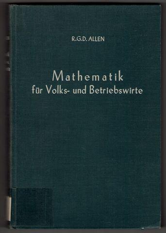 Mathematik für Volks- und Betriebswirte : Eine Einführung in die mathische Behandlung der Wirtschaftstheorie. 4. Aufl., Unveränd. Nachdr. d. Aufl. von 1956,