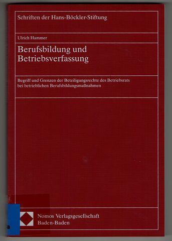 Berufsbildung und Betriebsverfassung : Begriff und Grenzen der Beteiligungsrechte des Betriebsrats bei betrieblichen Berufsbildungsmassnahmen. Schriften der Hans-Böckler-Stiftung ; Bd. 4. 1. Aufl.,