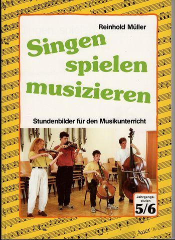 Singen, spielen, musizieren. Stundenblätter für den Musikunterricht. Jg.-Stufe 5/6. 1. Aufl.,