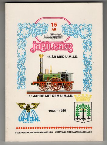 15 ar med U.M.J.K. : 15 Jahre mit dem U.M.J.K. : 1965-1980. Uddevalla modelljärnvägsklubb , Uddevalla - Modelleisenbahnclub.