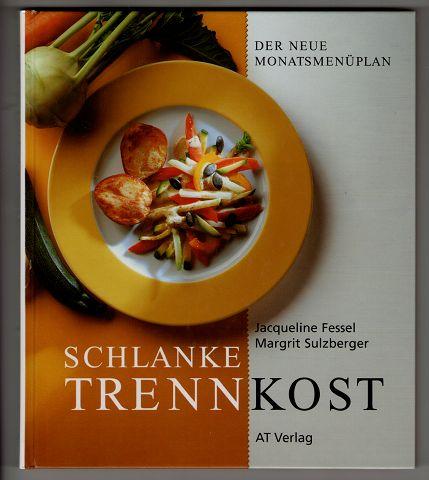 Fessel, Jacqueline und Margrit Sulzberger: Schlanke Trennkost : Der neue Monatsmenüplan. 2. Aufl.,