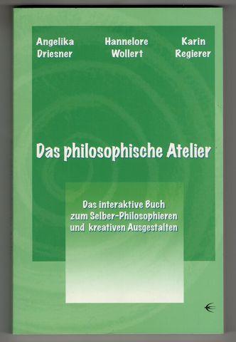 Das philosophische Atelier : Das interaktive Buch zum Selber-Philosophieren und Ausgestalten.