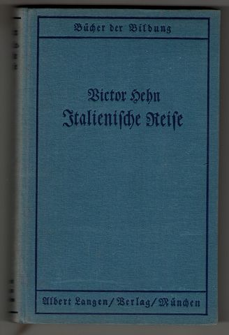 Hehn, Victor und Josef Hofmiller: Italienische Reise. 1. - 5. Tsd.,