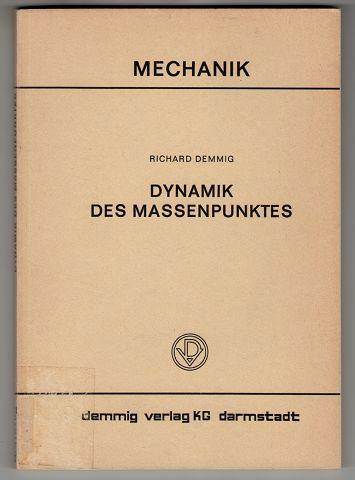 Demmig, Richard: Dynamik des Massenpunktes. 1. Teil: Repetitorium Dynamik. 9. Aufl.,