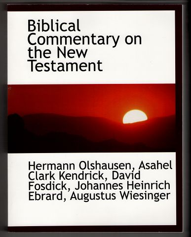 Olshausen, Hermann, Asahel Clark Kendrick and Johannes Heinrich August Ebrard: Biblical commentary on the New Testament. Vol. V , (Band 5). Translated from the German for Clark's foreign and theological library. Revised After the latest German edition, by A. C. Kendrick. Reprint / Nachdruck der Ausgabe von 1866 New York Sheldon & Company.
