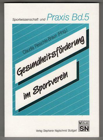 Gesundheitsförderung im Sportverein. Sportwissenschaft und Praxis Bd. 5.