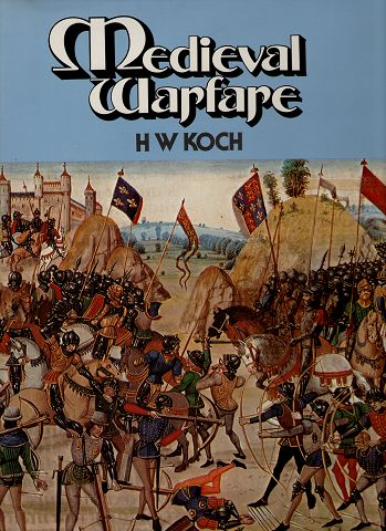 Koch, H.W.: Medieval Warfare.