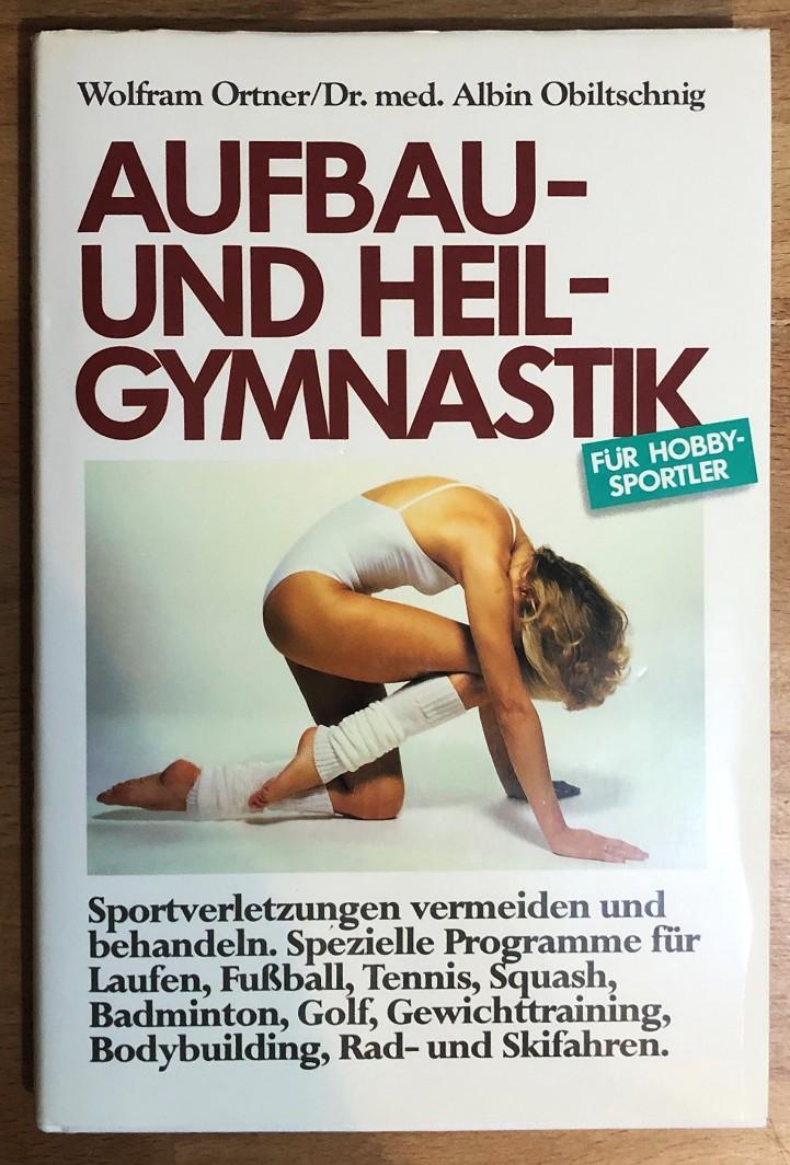 Aufbau- und Heilgymnastik : Für Hobbysportler. - Ortner, Wolfram und Albin Obiltschnig
