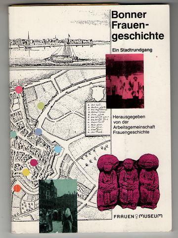 Bonner Frauengeschichte : Ein Stadtrundgang. 1. Aufl.,