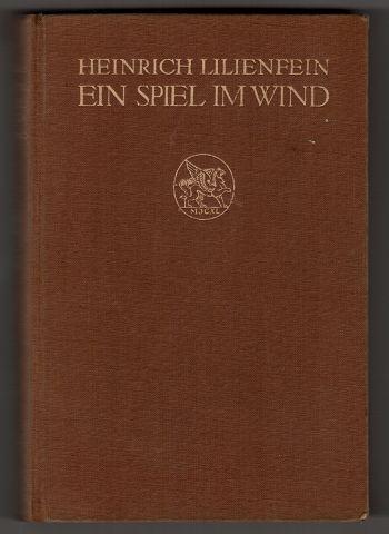 Lilienfein, Heinrich: Ein Spiel im Wind : Roman. 2. u. 3. Aufl.,