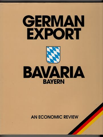The European Economic & Cultural Region of Bavaria : A State of the Federal Republic of Germany. Activities Worldwide, German Export, Cooperation Relocation [an economic review].